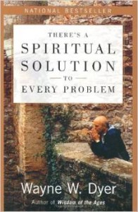 Dyer - There's a Spiritual Solution to Every Problem